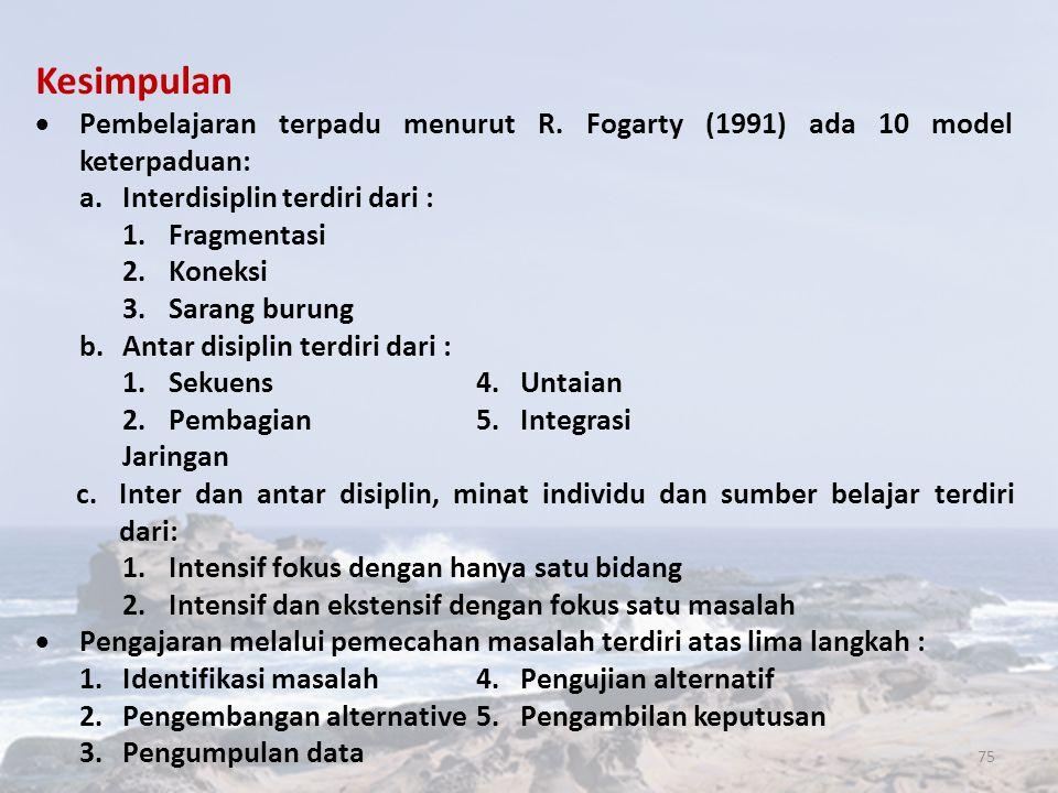 Kesimpulan Pembelajaran terpadu menurut R. Fogarty (1991) ada 10 model keterpaduan: a. Interdisiplin terdiri dari :