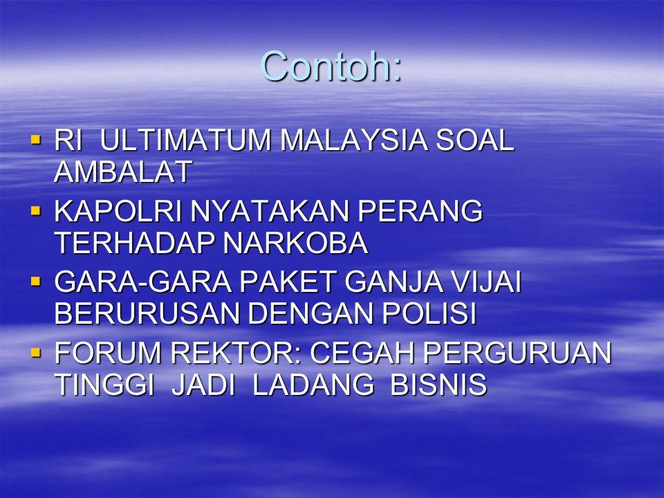 Contoh: RI ULTIMATUM MALAYSIA SOAL AMBALAT