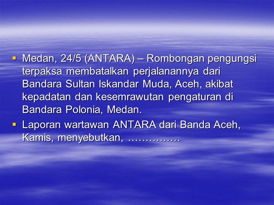 Medan, 24/5 (ANTARA) – Rombongan pengungsi terpaksa membatalkan perjalanannya dari Bandara Sultan Iskandar Muda, Aceh, akibat kepadatan dan kesemrawutan pengaturan di Bandara Polonia, Medan.