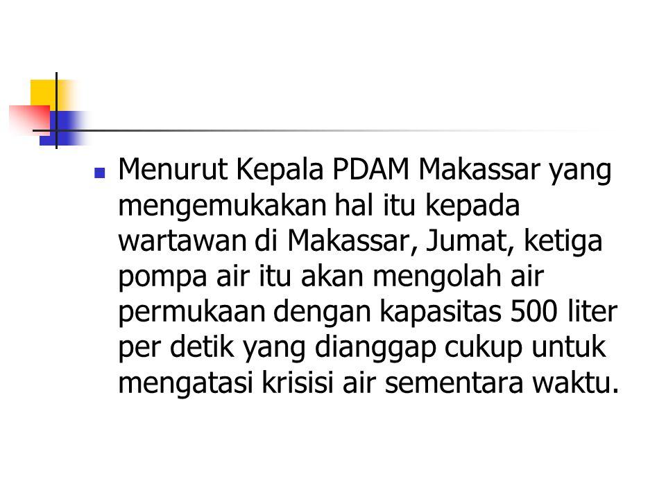 Menurut Kepala PDAM Makassar yang mengemukakan hal itu kepada wartawan di Makassar, Jumat, ketiga pompa air itu akan mengolah air permukaan dengan kapasitas 500 liter per detik yang dianggap cukup untuk mengatasi krisisi air sementara waktu.