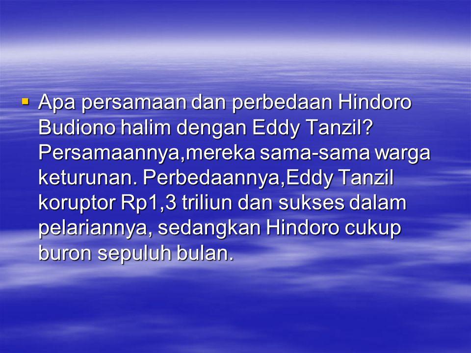 Apa persamaan dan perbedaan Hindoro Budiono halim dengan Eddy Tanzil