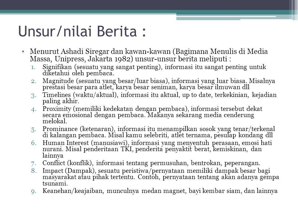 Unsur/nilai Berita : Menurut Ashadi Siregar dan kawan-kawan (Bagimana Menulis di Media Massa, Unipress, Jakarta 1982) unsur-unsur berita meliputi :
