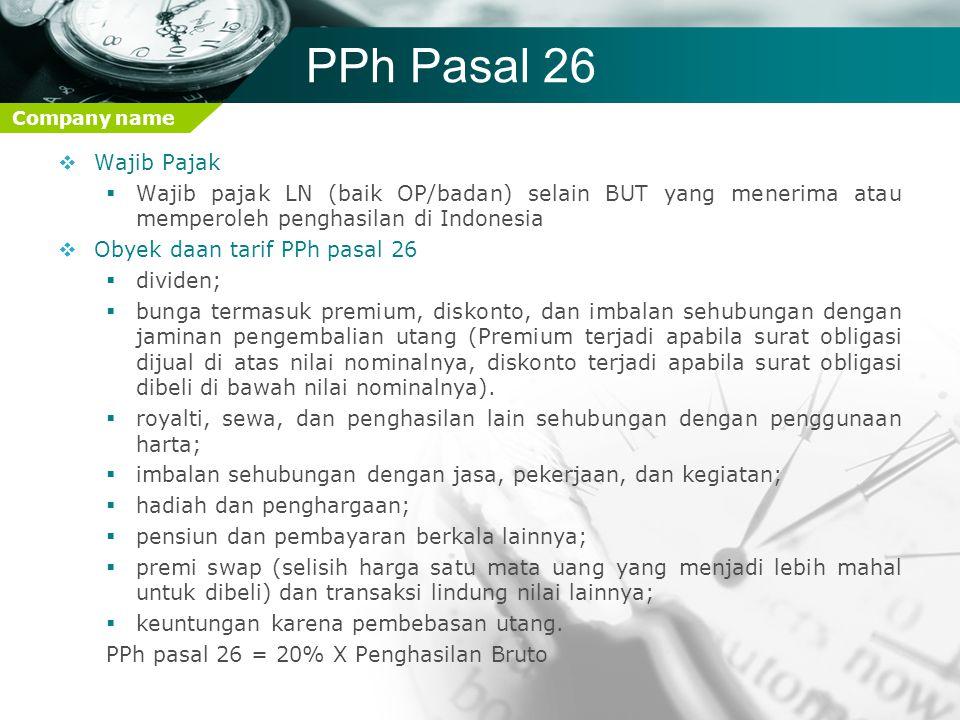 PPh Pasal 26 Wajib Pajak. Wajib pajak LN (baik OP/badan) selain BUT yang menerima atau memperoleh penghasilan di Indonesia.
