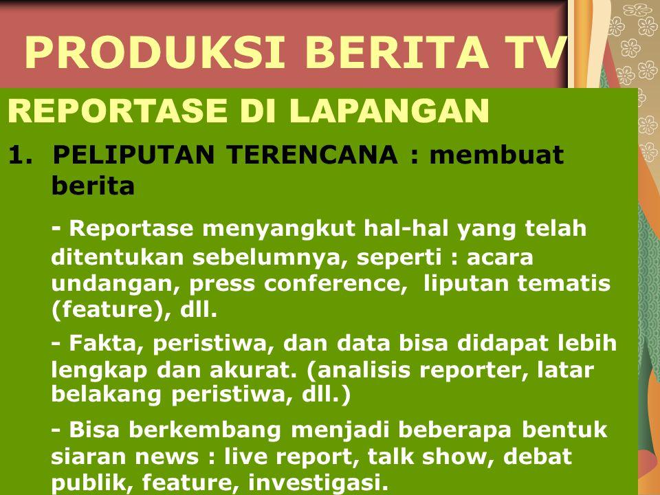 PRODUKSI BERITA TV REPORTASE DI LAPANGAN