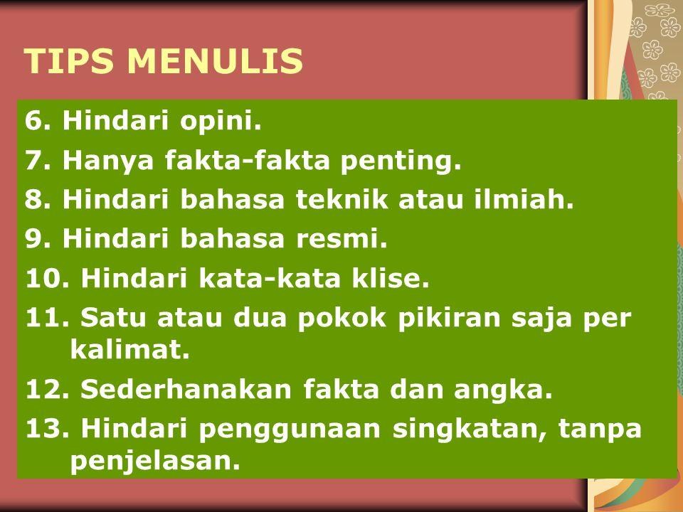 TIPS MENULIS 6. Hindari opini. 7. Hanya fakta-fakta penting.
