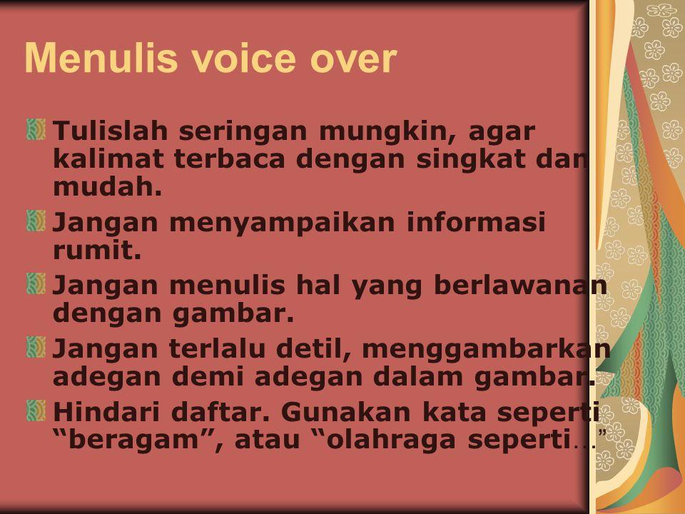 Menulis voice over Tulislah seringan mungkin, agar kalimat terbaca dengan singkat dan mudah. Jangan menyampaikan informasi rumit.