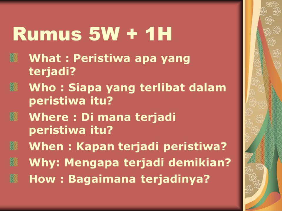 Rumus 5W + 1H What : Peristiwa apa yang terjadi