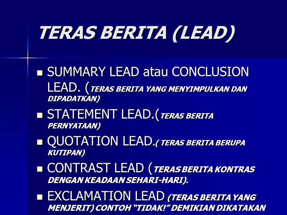 TERAS BERITA (LEAD) SUMMARY LEAD atau CONCLUSION LEAD. (TERAS BERITA YANG MENYIMPULKAN DAN DIPADATKAN)