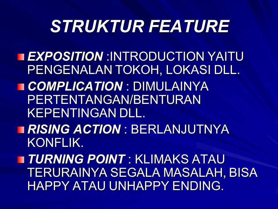 STRUKTUR FEATURE EXPOSITION :INTRODUCTION YAITU PENGENALAN TOKOH, LOKASI DLL. COMPLICATION : DIMULAINYA PERTENTANGAN/BENTURAN KEPENTINGAN DLL.