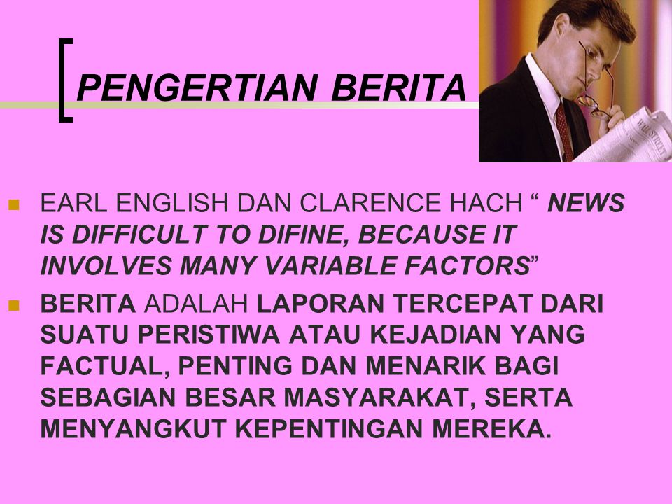 PENGERTIAN BERITA EARL ENGLISH DAN CLARENCE HACH NEWS IS DIFFICULT TO DIFINE, BECAUSE IT INVOLVES MANY VARIABLE FACTORS