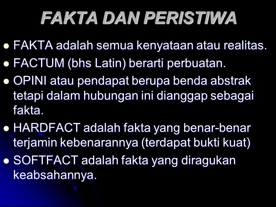 FAKTA DAN PERISTIWA FAKTA adalah semua kenyataan atau realitas.
