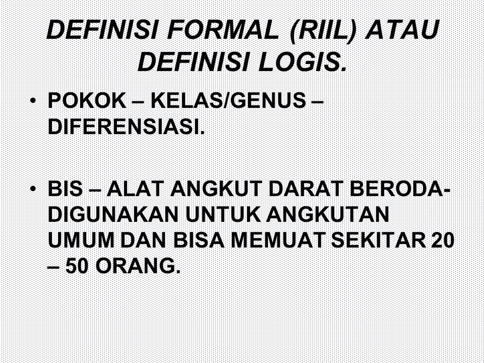 DEFINISI FORMAL (RIIL) ATAU DEFINISI LOGIS.