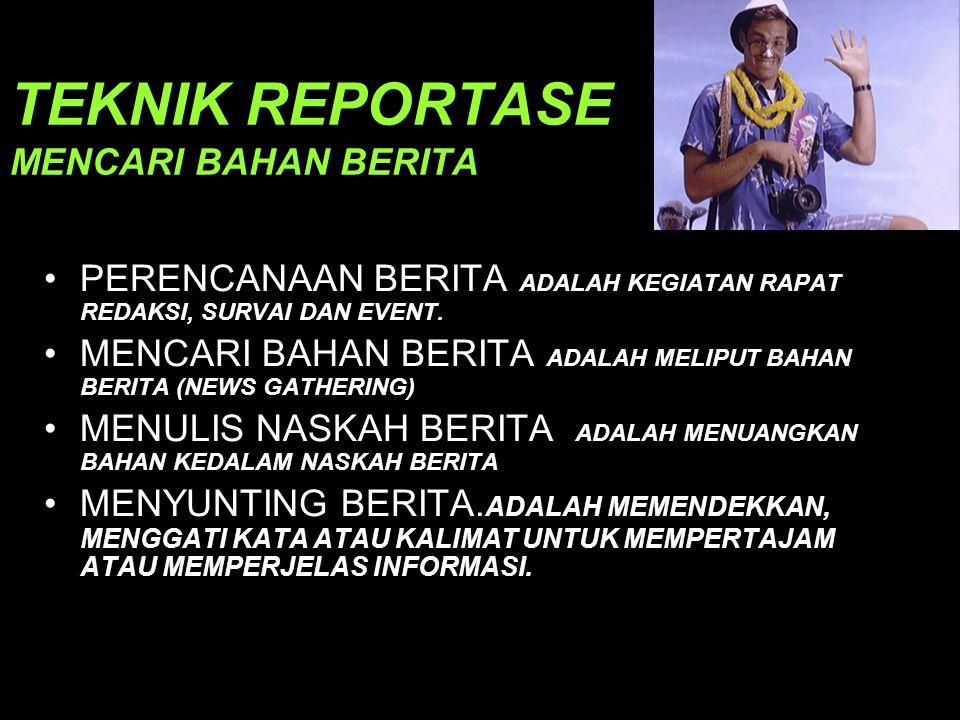 TEKNIK REPORTASE MENCARI BAHAN BERITA