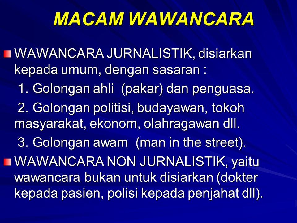 MACAM WAWANCARA WAWANCARA JURNALISTIK, disiarkan kepada umum, dengan sasaran : 1. Golongan ahli (pakar) dan penguasa.