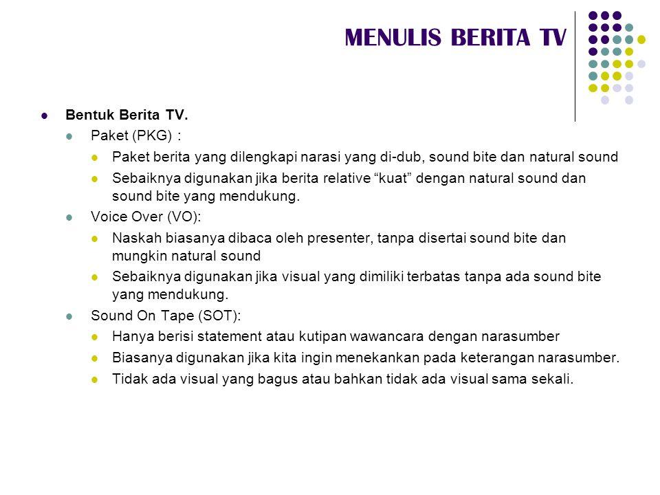 MENULIS BERITA TV Bentuk Berita TV. Paket (PKG) :