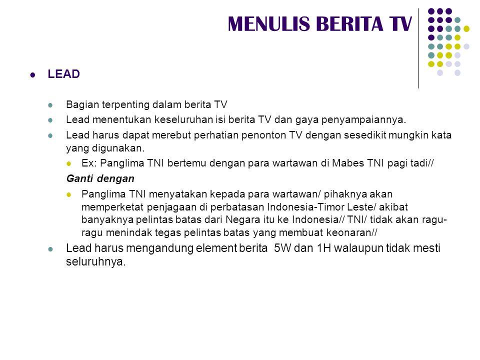 MENULIS BERITA TV LEAD. Bagian terpenting dalam berita TV. Lead menentukan keseluruhan isi berita TV dan gaya penyampaiannya.