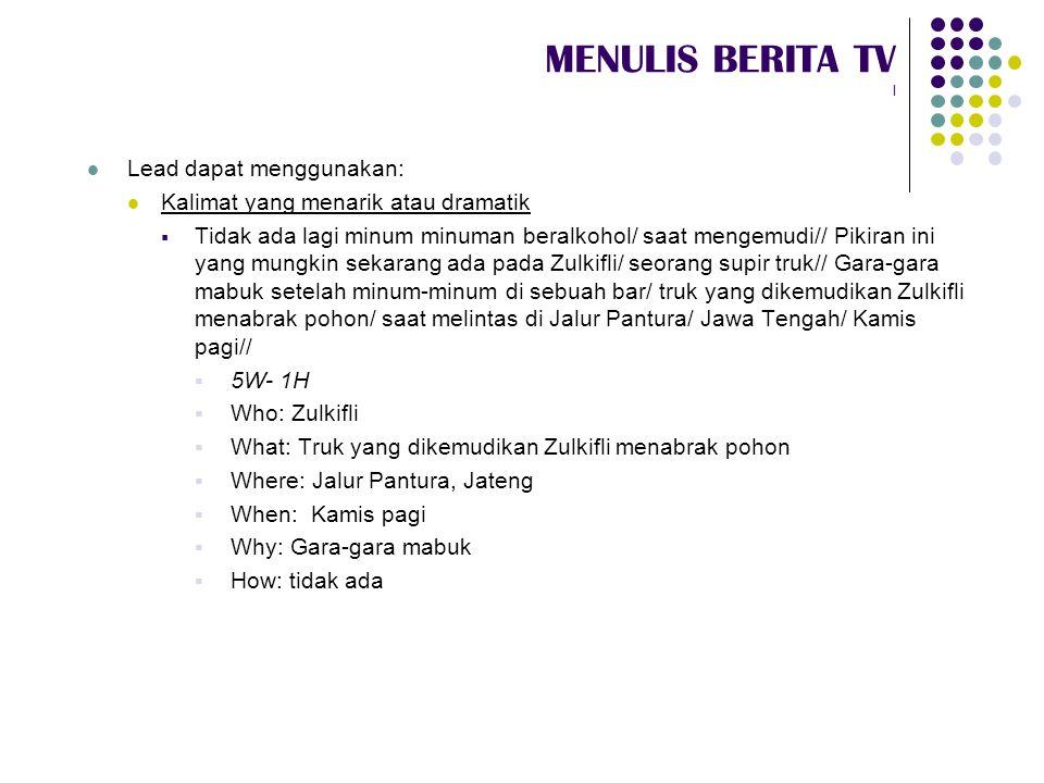 MENULIS BERITA TV I Lead dapat menggunakan: