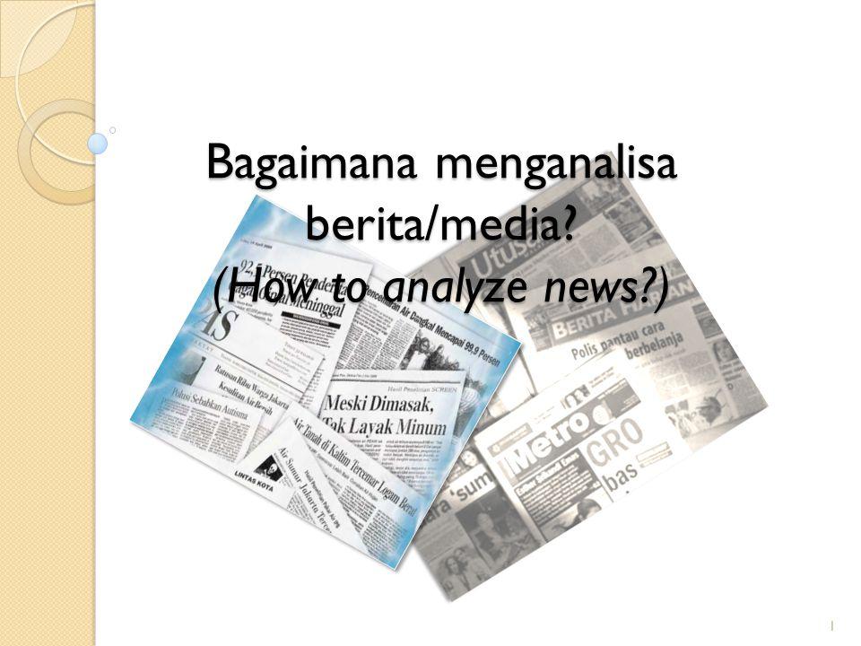 Bagaimana menganalisa berita/media (How to analyze news )