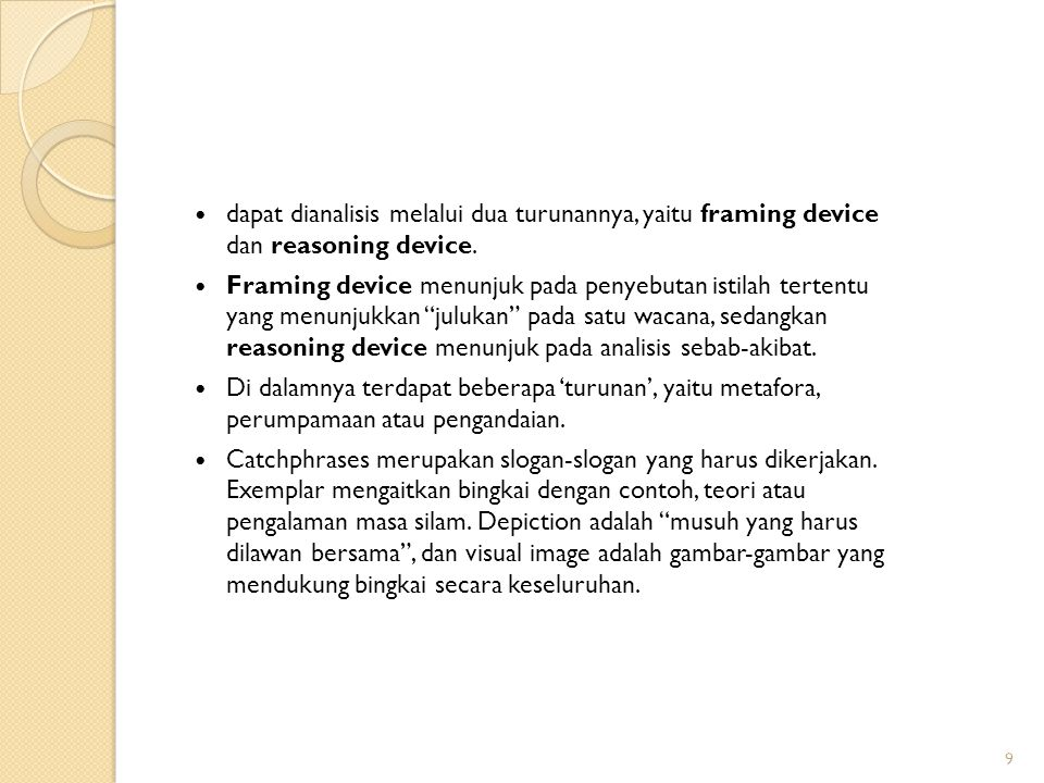 dapat dianalisis melalui dua turunannya, yaitu framing device dan reasoning device.
