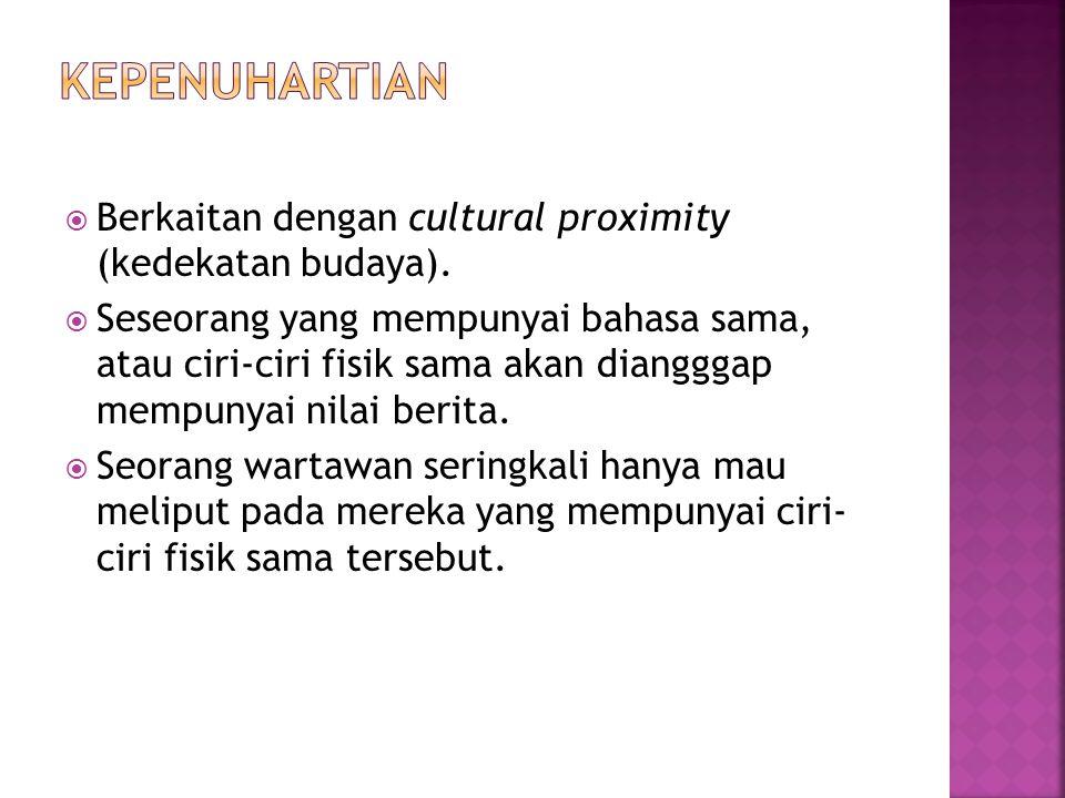 Kepenuhartian Berkaitan dengan cultural proximity (kedekatan budaya).
