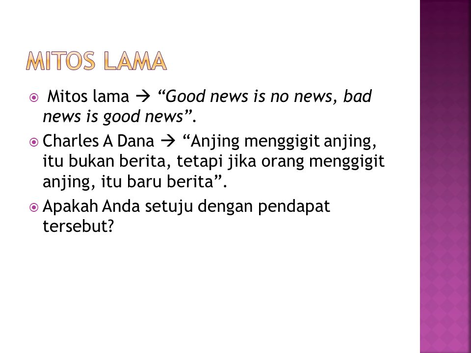 Mitos Lama Mitos lama  Good news is no news, bad news is good news .