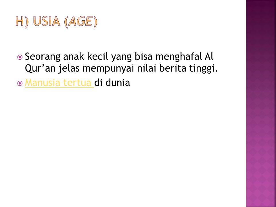 h) Usia (age) Seorang anak kecil yang bisa menghafal Al Qur'an jelas mempunyai nilai berita tinggi.