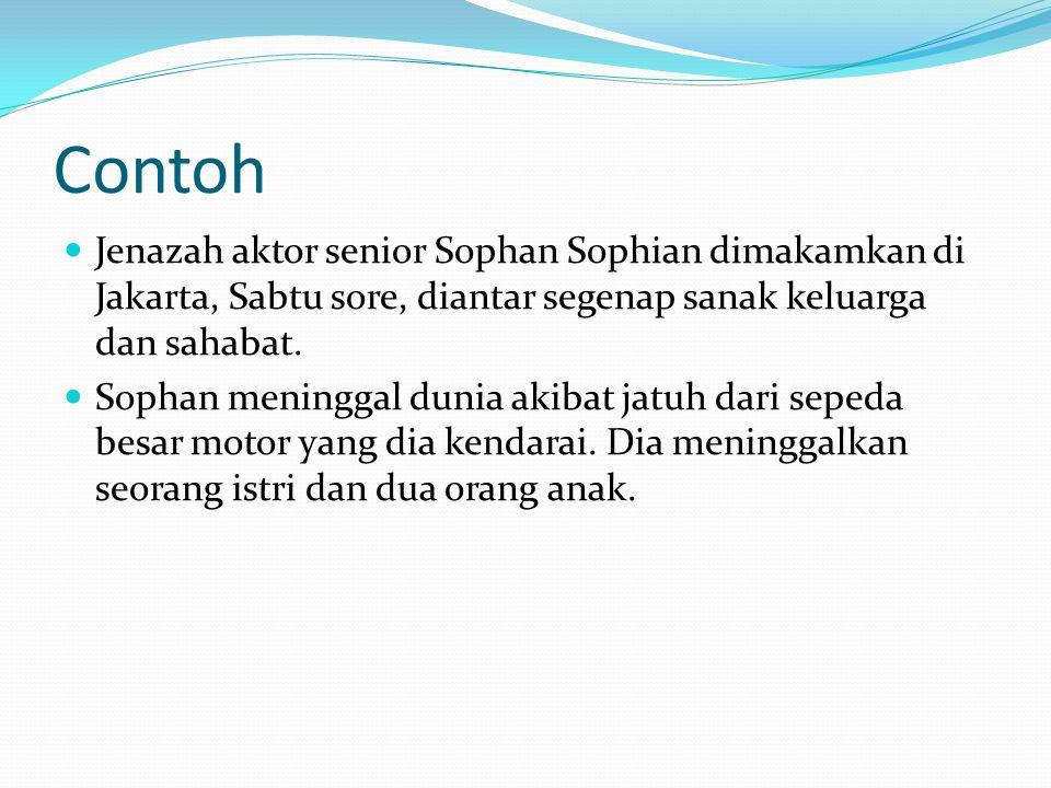 Contoh Jenazah aktor senior Sophan Sophian dimakamkan di Jakarta, Sabtu sore, diantar segenap sanak keluarga dan sahabat.