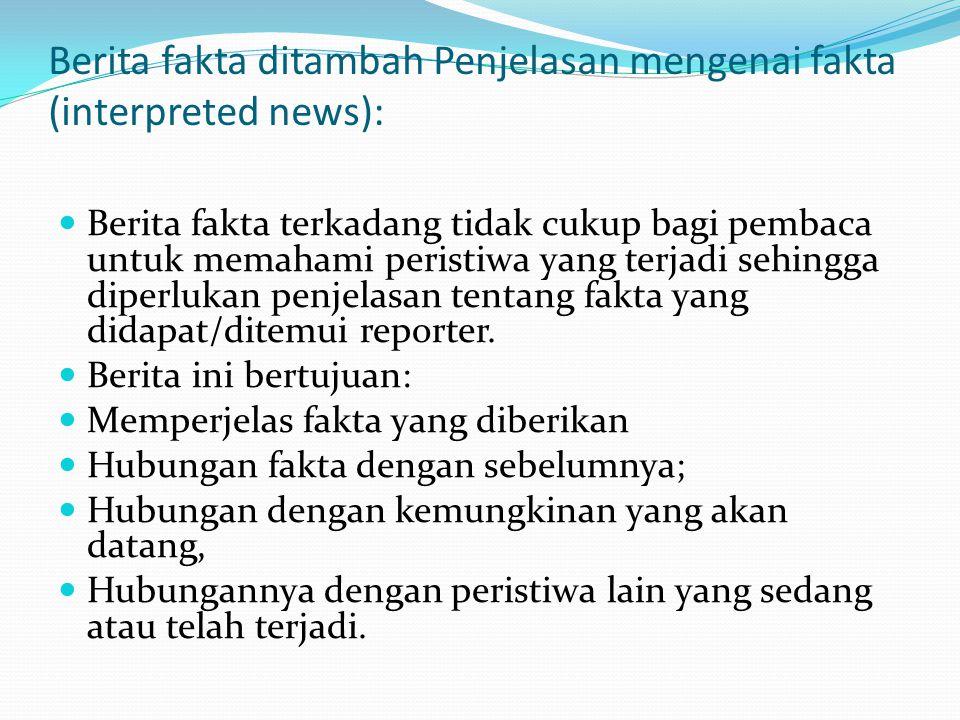 Berita fakta ditambah Penjelasan mengenai fakta (interpreted news):