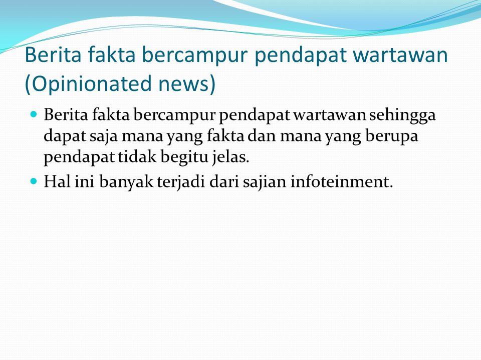 Berita fakta bercampur pendapat wartawan (Opinionated news)