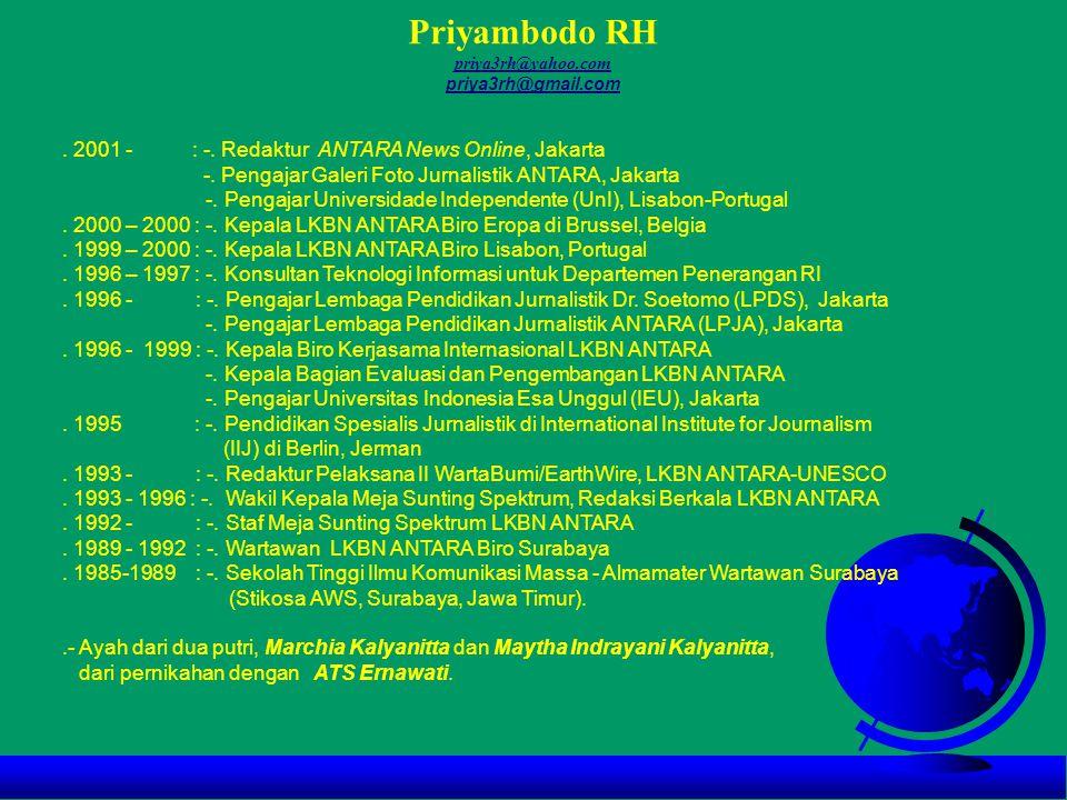 Priyambodo RH . 2001 - : -. Redaktur ANTARA News Online, Jakarta
