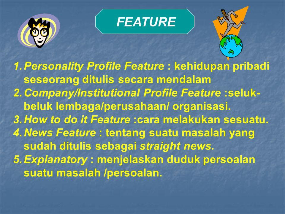 FEATURE Personality Profile Feature : kehidupan pribadi seseorang ditulis secara mendalam.