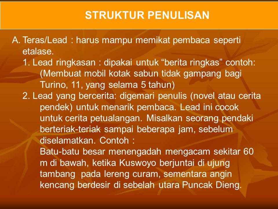 STRUKTUR PENULISAN Teras/Lead : harus mampu memikat pembaca seperti etalase.