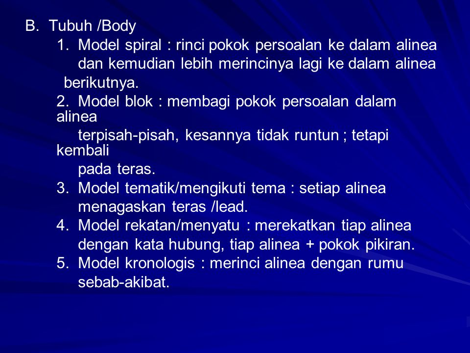 B. Tubuh /Body 1. Model spiral : rinci pokok persoalan ke dalam alinea. dan kemudian lebih merincinya lagi ke dalam alinea.