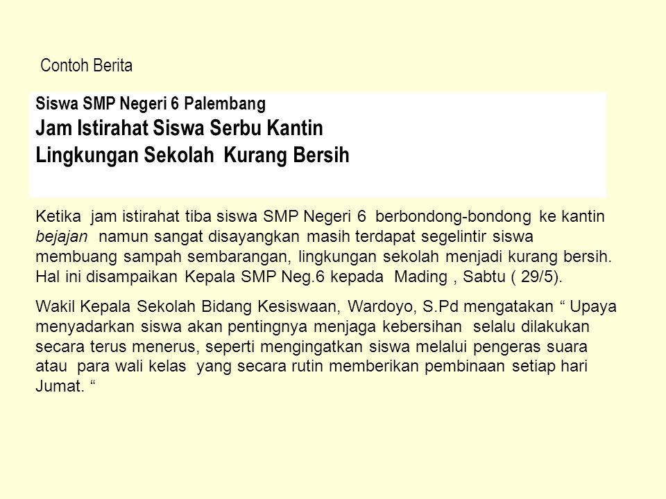 Contoh Berita Siswa SMP Negeri 6 Palembang Jam Istirahat Siswa Serbu Kantin Lingkungan Sekolah Kurang Bersih.
