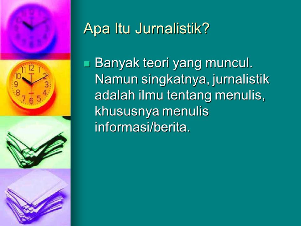 Apa Itu Jurnalistik. Banyak teori yang muncul.
