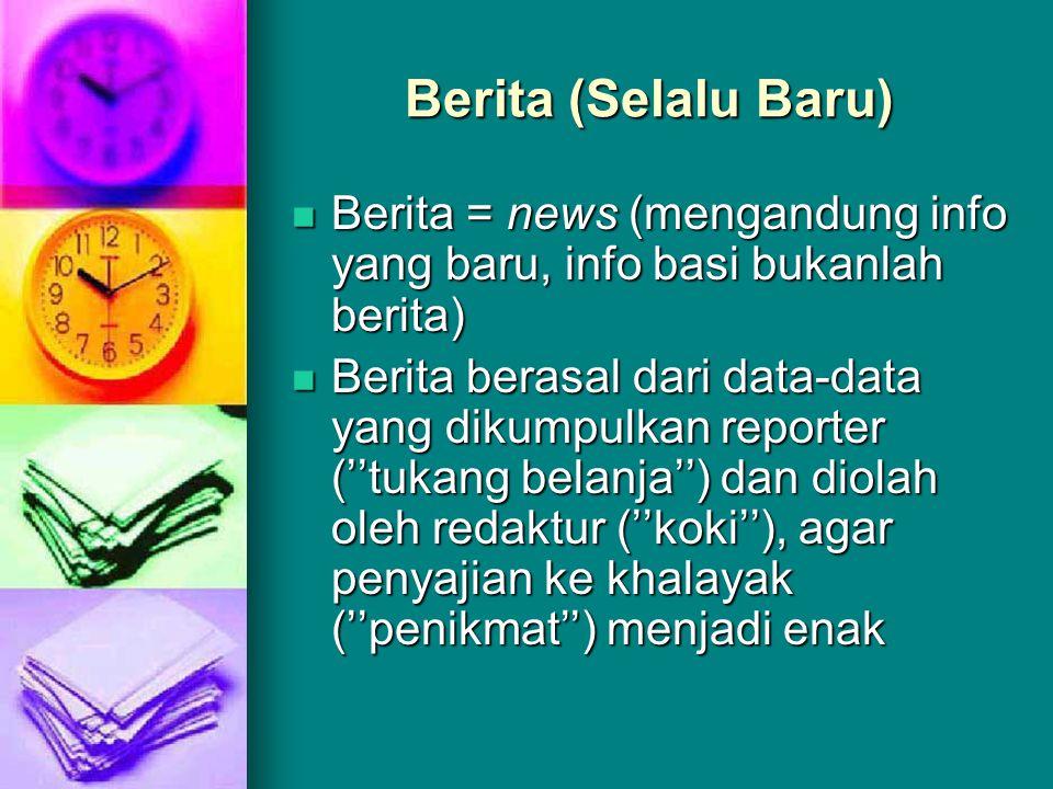 Berita (Selalu Baru) Berita = news (mengandung info yang baru, info basi bukanlah berita)