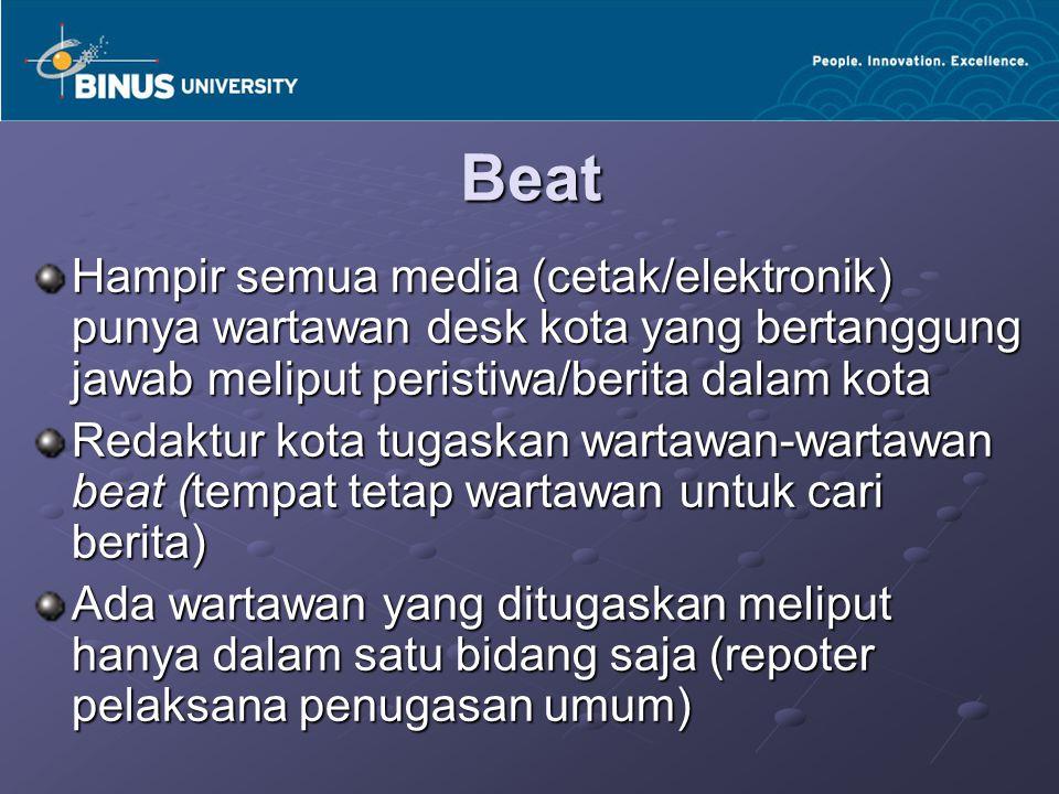 Beat Hampir semua media (cetak/elektronik) punya wartawan desk kota yang bertanggung jawab meliput peristiwa/berita dalam kota.