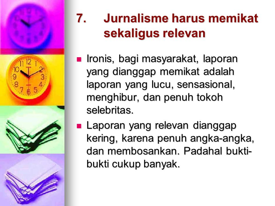 7. Jurnalisme harus memikat sekaligus relevan