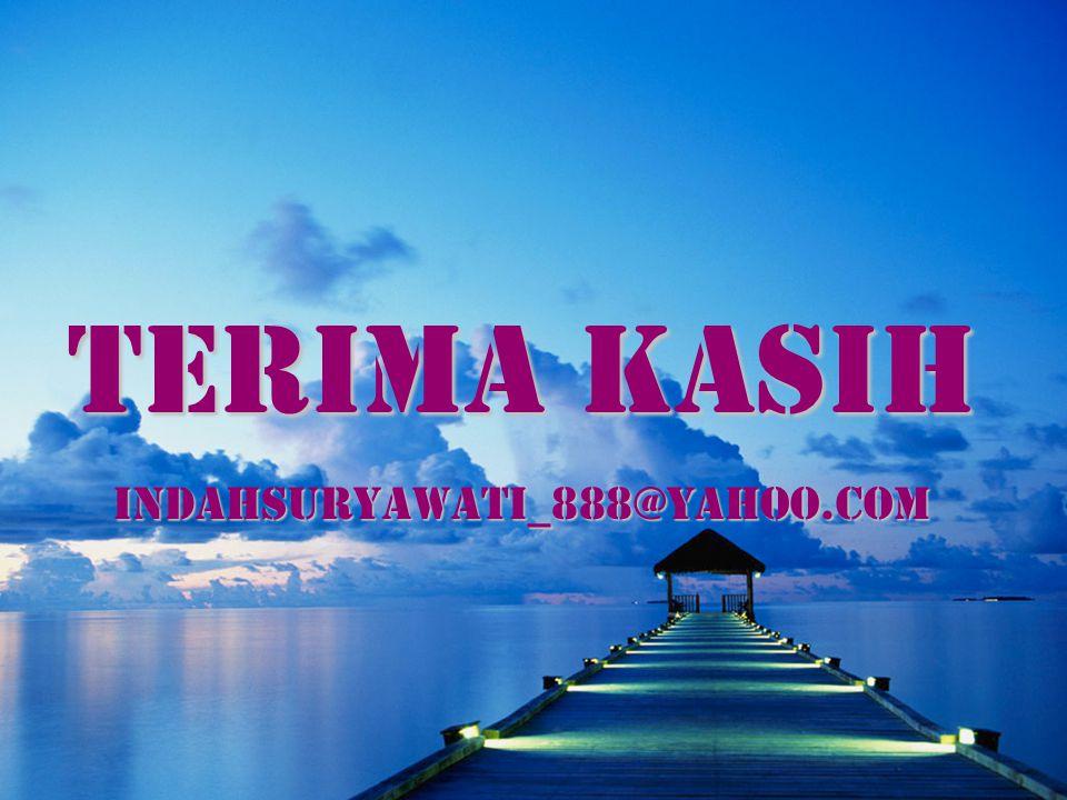 TERIMA KASIH indahsuryawati_888@yahoo.com