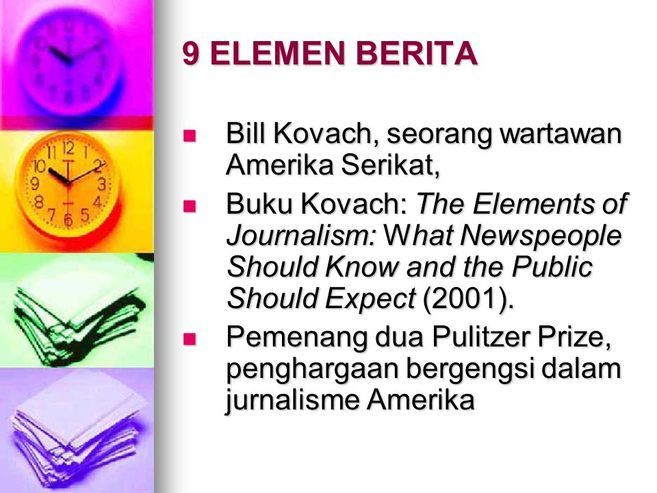 9 ELEMEN BERITA Bill Kovach, seorang wartawan Amerika Serikat,