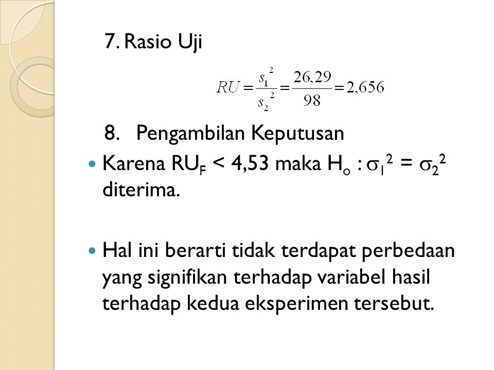 7. Rasio Uji 8. Pengambilan Keputusan. Karena RUF < 4,53 maka Ho : 12 = 22 diterima.