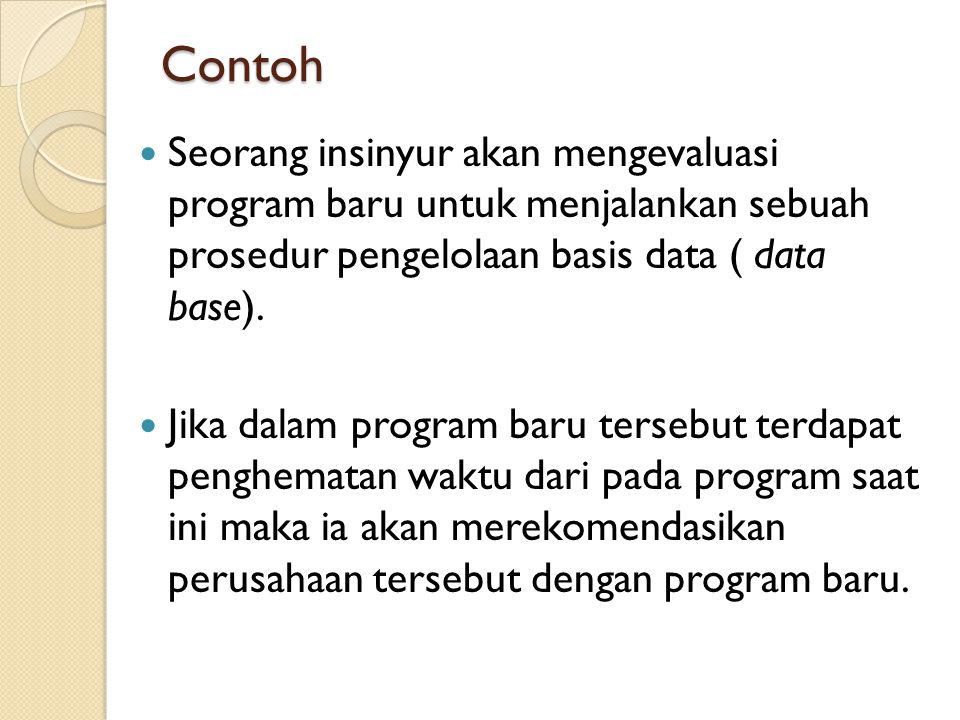 Contoh Seorang insinyur akan mengevaluasi program baru untuk menjalankan sebuah prosedur pengelolaan basis data ( data base).