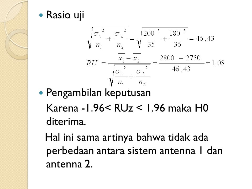 Rasio uji Pengambilan keputusan. Karena -1.96< RUz < 1.96 maka H0 diterima.