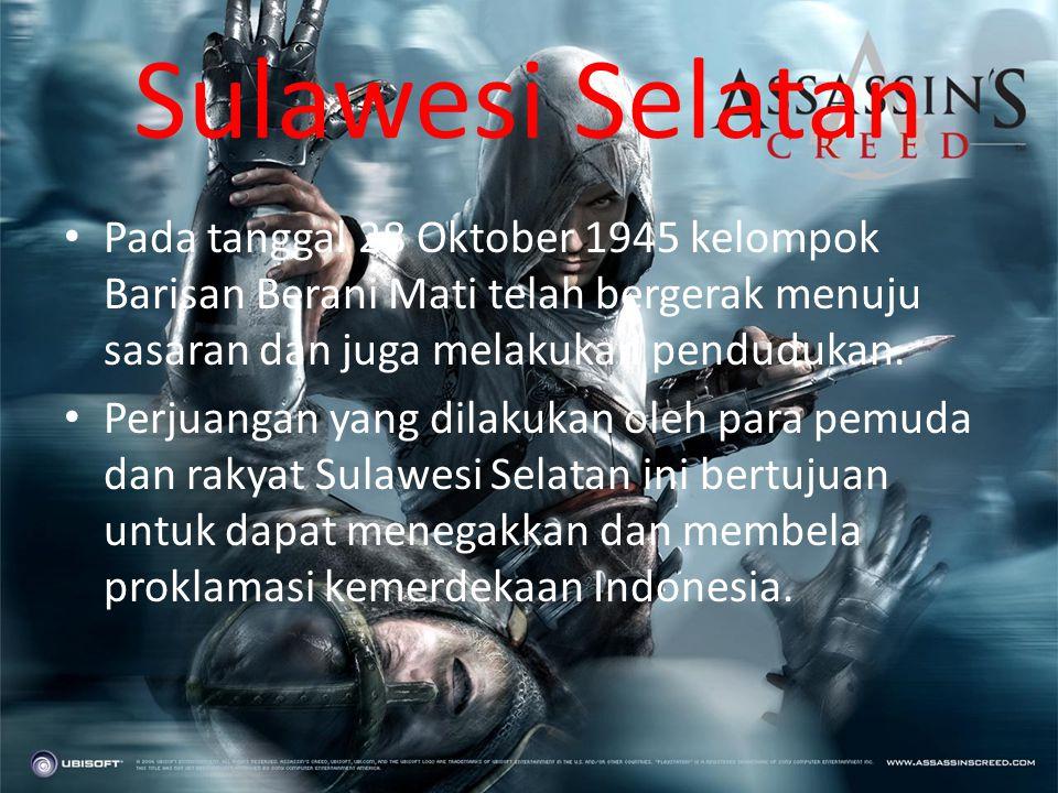 Sulawesi Selatan Pada tanggal 28 Oktober 1945 kelompok Barisan Berani Mati telah bergerak menuju sasaran dan juga melakukan pendudukan.