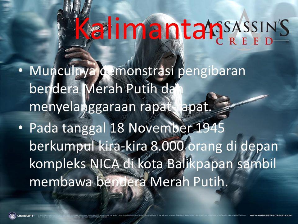 Kalimantan Munculnya demonstrasi pengibaran bendera Merah Putih dan menyelanggaraan rapat-rapat.