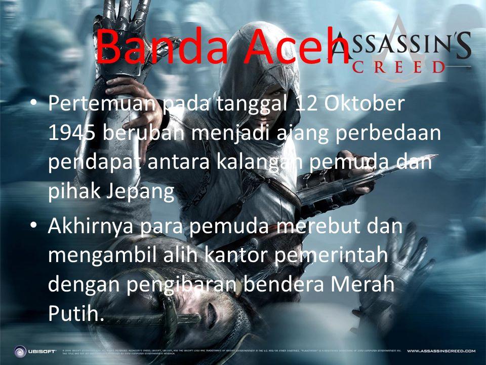 Banda Aceh Pertemuan pada tanggal 12 Oktober 1945 berubah menjadi ajang perbedaan pendapat antara kalangan pemuda dan pihak Jepang.