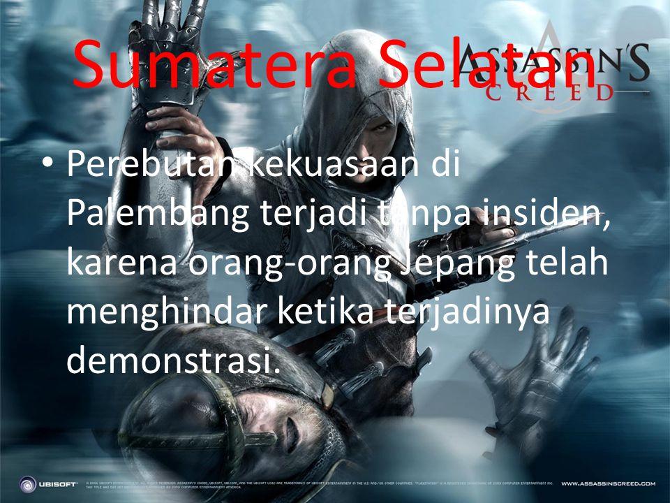 Sumatera Selatan Perebutan kekuasaan di Palembang terjadi tanpa insiden, karena orang-orang Jepang telah menghindar ketika terjadinya demonstrasi.