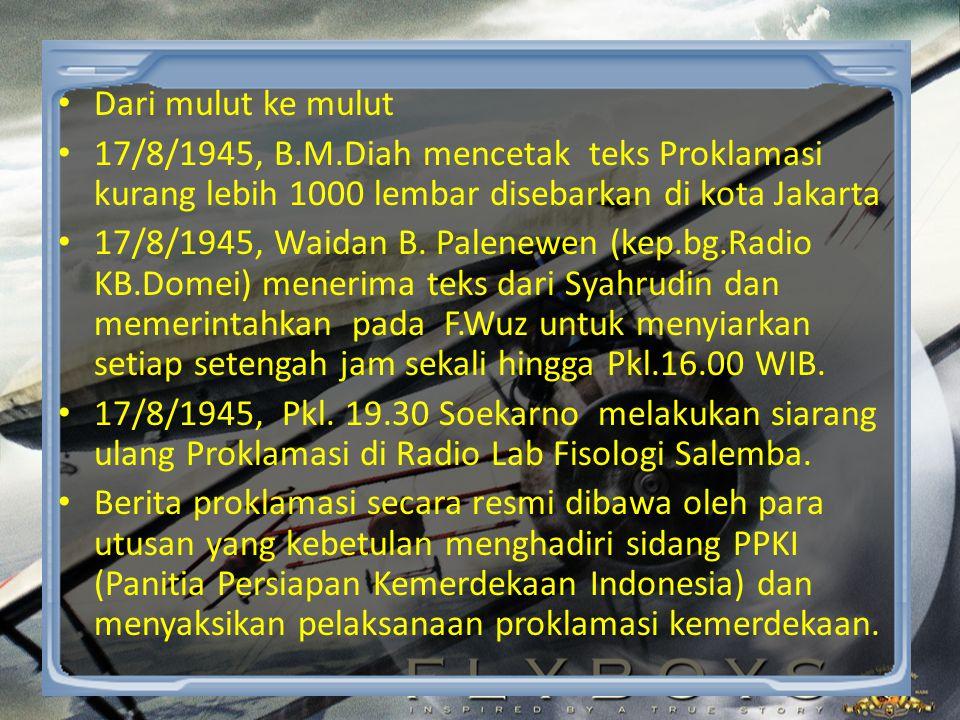 Dari mulut ke mulut 17/8/1945, B.M.Diah mencetak teks Proklamasi kurang lebih 1000 lembar disebarkan di kota Jakarta.