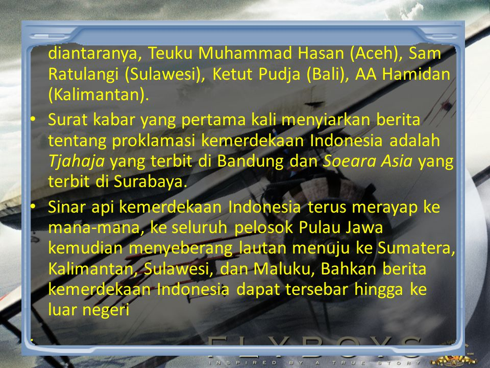 diantaranya, Teuku Muhammad Hasan (Aceh), Sam Ratulangi (Sulawesi), Ketut Pudja (Bali), AA Hamidan (Kalimantan).
