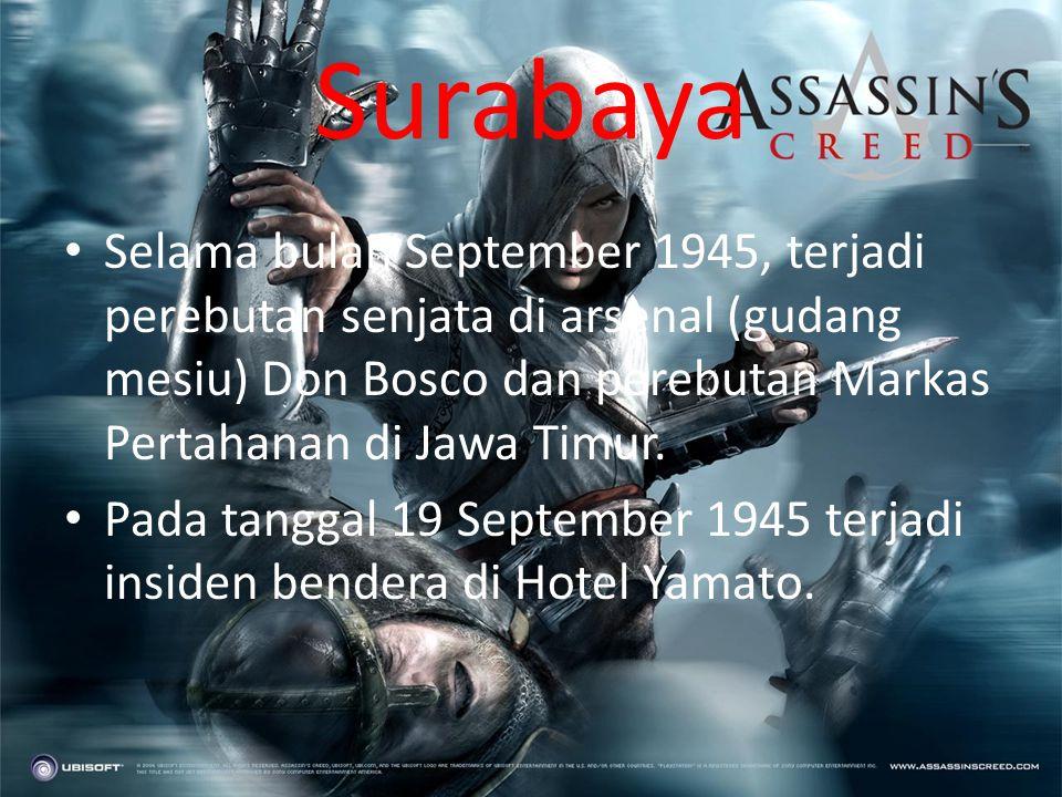 Surabaya Selama bulan September 1945, terjadi perebutan senjata di arsenal (gudang mesiu) Don Bosco dan perebutan Markas Pertahanan di Jawa Timur.